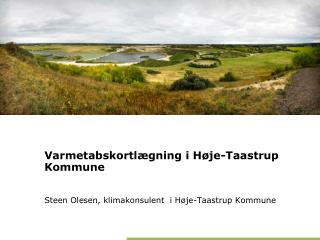 Varmetabskortlægning i Høje-Taastrup Kommune Steen Olesen, klimakonsulent  i Høje-Taastrup Kommune