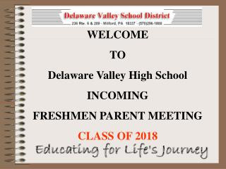 WELCOME TO Delaware Valley High School INCOMING FRESHMEN PARENT MEETING CLASS OF 2018
