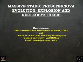 MASSIVE STARS: PRESUPERNOVA EVOLUTION, EXPLOSION AND NUCLEOSYNTHESIS