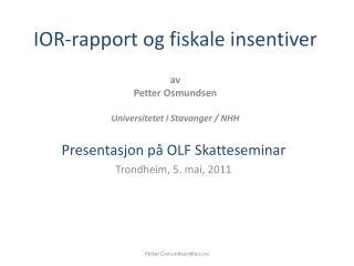 IOR-rapport og  fiskale insentiver av Petter Osmundsen Universitetet i  Stavanger / NHH