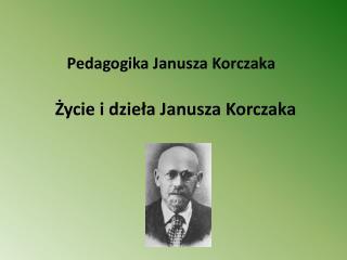 Pedagogika Janusza Korczaka Życie i dzieła Janusza Korczaka