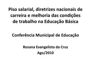 Conferência Municipal de Educação Rosana Evangelista da Cruz Ago/2010