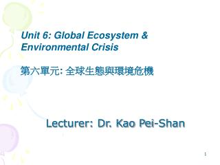 Lecturer: Dr. Kao Pei-Shan