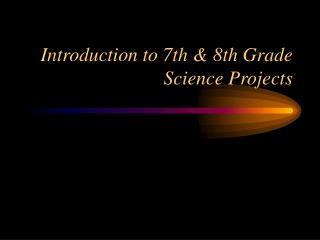 Introduction to 7th & 8th Grade Science Projects
