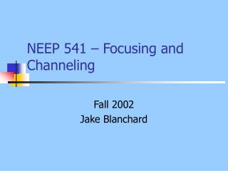 NEEP 541 – Focusing and Channeling