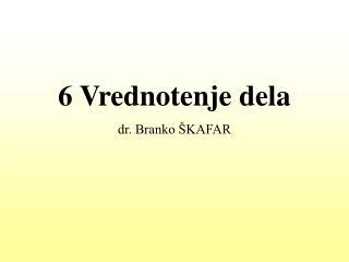 6 Vrednotenje dela dr. Branko ŠKAFAR