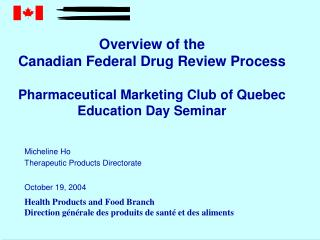 Overview of the  Canadian Federal Drug Review Process  Pharmaceutical Marketing Club of Quebec Education Day Seminar