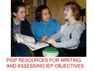 PISP RESOURCES FOR WRITING AND ASSESSING IEP OBJECTIVES