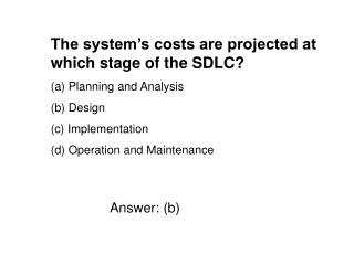The system's costs are projected at which stage of the SDLC?  Planning and Analysis  Design