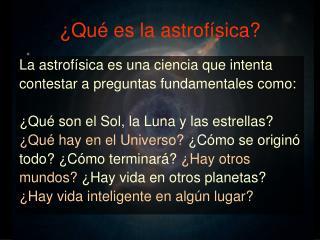 ¿Qué es la astrofísica?