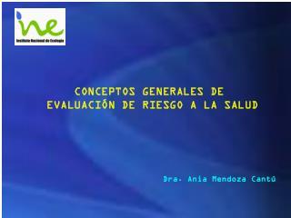 CONCEPTOS GENERALES DE  EVALUACIÓN DE RIESGO A LA SALUD