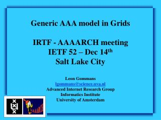 Generic AAA model in Grids IRTF - AAAARCH meeting IETF 52 – Dec 14 th Salt Lake City Leon Gommans