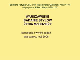 Barbara Fatyga  OBM UW,  Przemysław Zieliński  KNSiA PW współpraca:  Albert Hupa  OBM UW