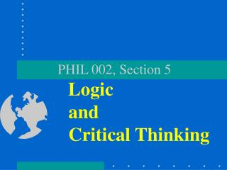 PHIL 002, Section 5 Logic               and               Critical Thinking