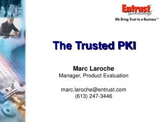 Marc Laroche Manager, Product Evaluation marc.laroche@entrust (613) 247-3446