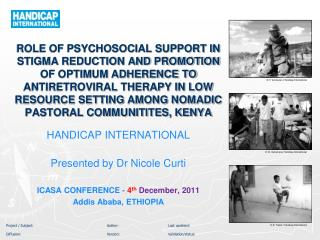 HANDICAP INTERNATIONAL Presented by Dr Nicole Curti ICASA CONFERENCE -  4 th  December, 2011