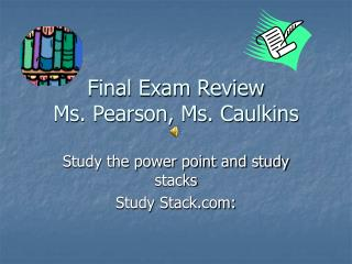 Final Exam Review Ms. Pearson, Ms. Caulkins