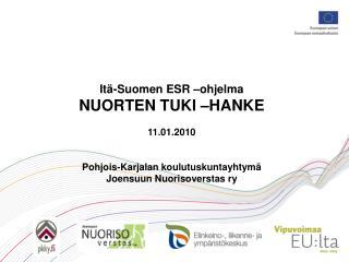 Itä-Suomen ESR –ohjelma NUORTEN TUKI –HANKE 11.01.2010 Pohjois-Karjalan koulutuskuntayhtymä