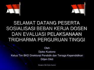 Oleh Djoko Kustono Ketua  Tim  BKD  Direktorat Pendidik dan Tenaga Kependidikan Ditjen Dikti