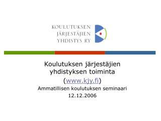 Koulutuksen järjestäjien yhdistyksen toiminta ( kjy.fi ) Ammatillisen koulutuksen seminaari