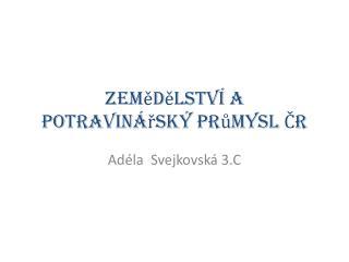 Zemědělství a potravinářský průmysl ČR