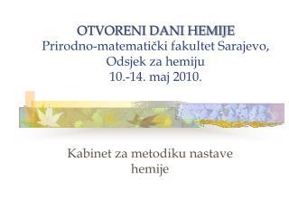 OTVORENI DANI HEMIJE Prirodno-matematički fakultet Sarajevo, Odsjek za hemiju 10.-14. maj 2010.