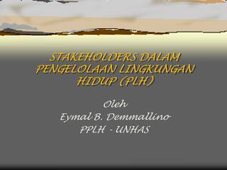 STAKEHOLDERS DALAM PENGELOLAAN LINGKUNGAN HIDUP (PLH)