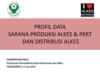 PROFIL DATA  SARANA PRODUKSI ALKES & PKRT  DAN DISTRIBUSI ALKES