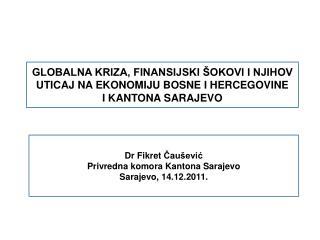 Dr Fikret  Č a ušević Privredna komora Kantona Sarajevo Sarajevo, 14.12.2011.