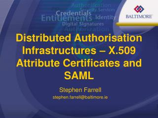 Distributed Authorisation Infrastructures – X.509 Attribute Certificates and SAML
