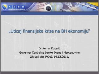 """Uticaj finansijske krize na BH ekonomiju"""
