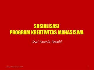 SOSIALISASI PROGRAM KREATIVITAS MAHASISWA