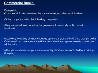 Commercial Banks: Ownership Commercial Banks are owned by private investors, called stock holders
