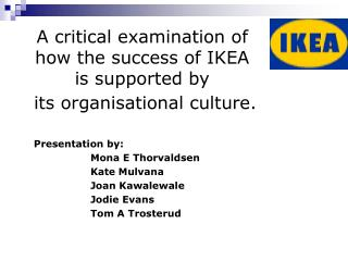 A critical examination of how the success of IKEA  is supported by  its organisational culture.