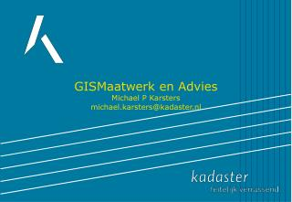 GISMaatwerk en Advies Michael P Karsters michael.karsterskadaster.nl