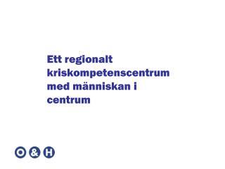Ett regionalt kriskompetenscentrum med människan i centrum