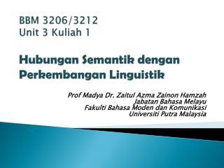 BBM 3206/3212 Unit 3 Kuliah 1 Hubungan Semantik dengan Perkembangan Linguistik