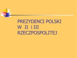 PREZYDENCI POLSKI          W  II  i III           RZECZPOSPOLITEJ