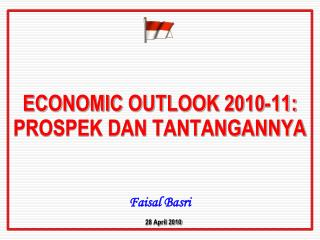 ECONOMIC OUTLOOK 2010-11: PROSPEK DAN TANTANGANNYA Faisal Basri 28 April 2010