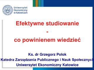 Efektywne studiowanie - co powinienem wiedzieć  Ks. dr Grzegorz Polok