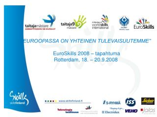 """""""EUROOPASSA ON YHTEINEN TULEVAISUUTEMME"""" EuroSkills 2008 – tapahtuma Rotterdam, 18. – 20.9.2008"""