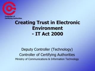 Creating Trust in Electronic Environment - IT Act 2000