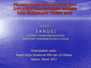 PELAKSANAAN REHABILITASI DAN IMPLEMENTASI PROGRAM SARANA  DAN PRASARANA TAHUN 2012