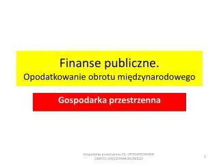 Finanse publiczne. Opodatkowanie obrotu międzynarodowego