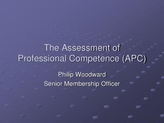 The Assessment of  Professional Competence (APC)