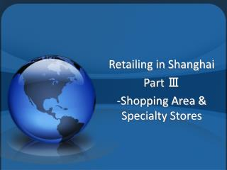 Retailing in Shanghai Part Ⅲ -Shopping Area & Specialty Stores