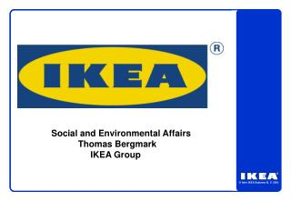 Social and Environmental Affairs 	Thomas Bergmark 	     IKEA Group