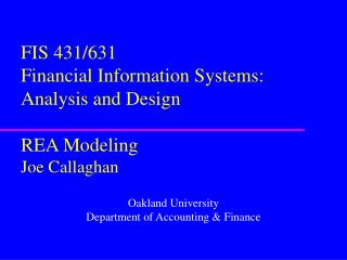 FIS 431/631 Financial Information Systems:  Analysis and Design REA Modeling Joe Callaghan