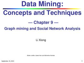 Data Mining:  Concepts and Techniques — Chapter 9 — Graph mining and Social Network Analysis