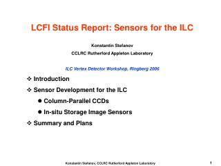 LCFI Status Report: Sensors for the ILC Konstantin Stefanov CCLRC Rutherford Appleton Laboratory